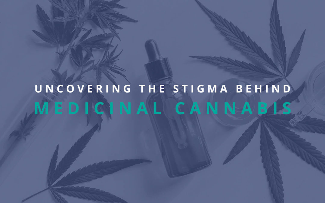 Uncovering The Stigma Behind Medicinal Cannabis