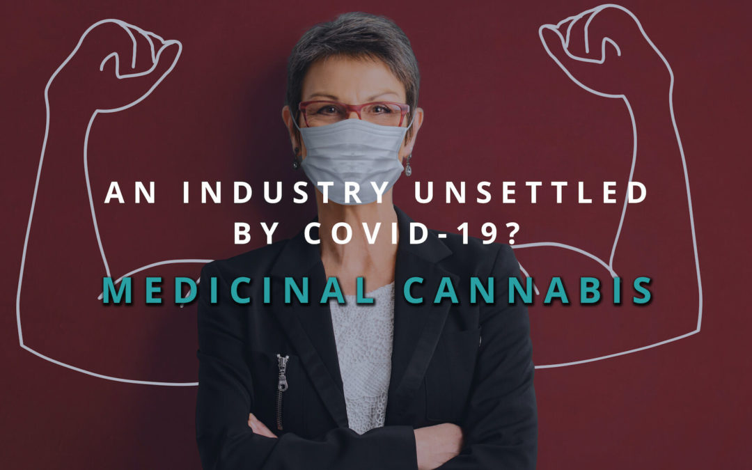An Industry Unsettled By COVID-19? Medicinal Cannabis