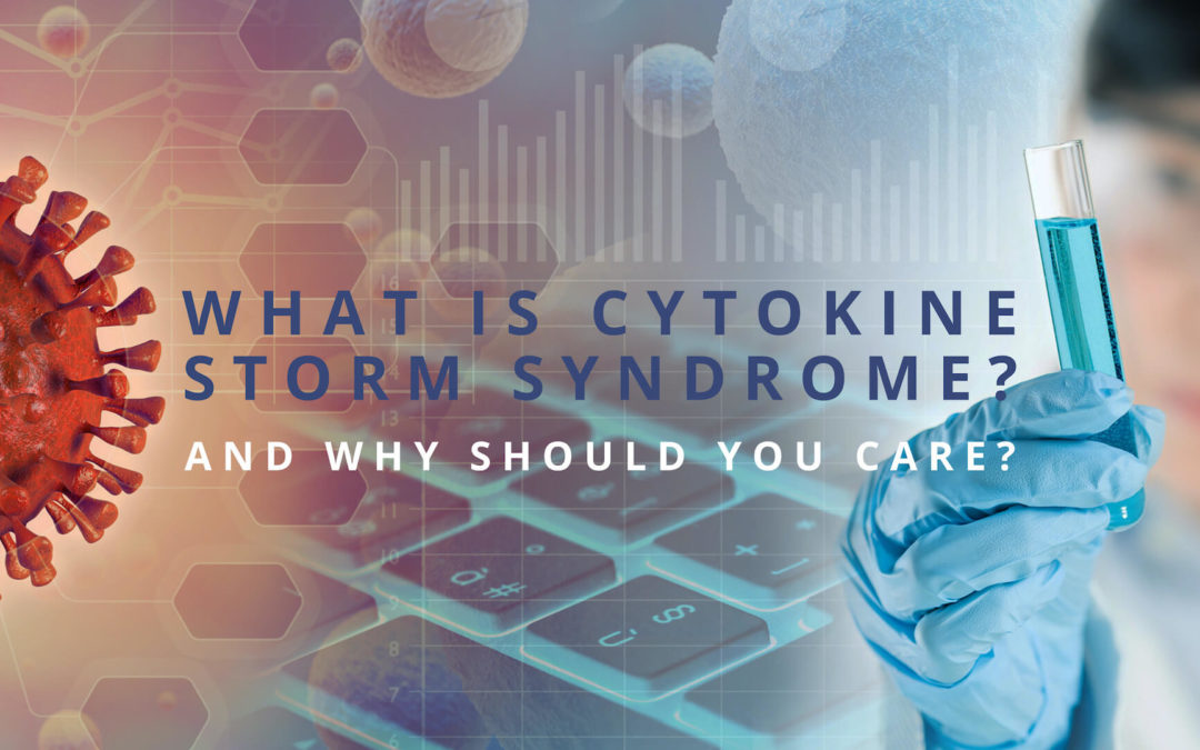 What Is Cytokine Storm Syndrome? And Why Should You Care?