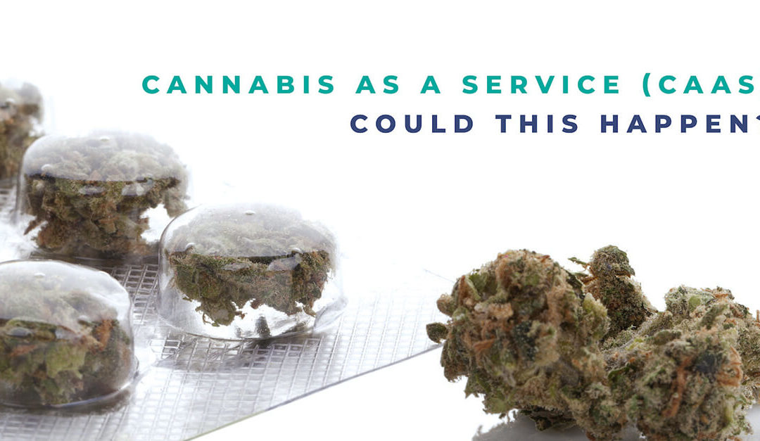 Cannabis as a Service (CaaS) Could This Happen?