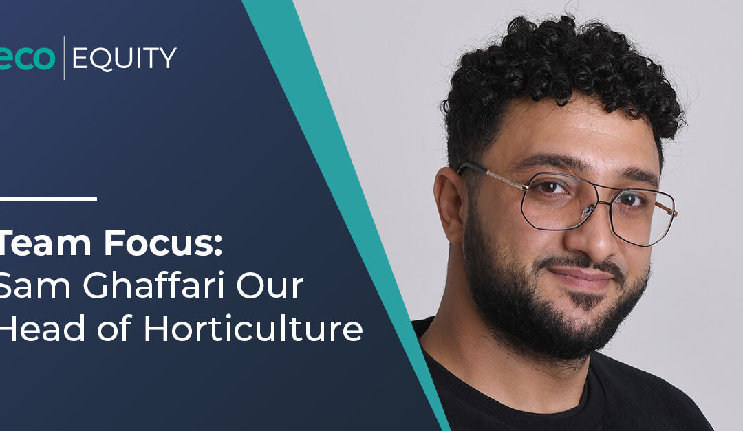 Team Focus:  Sam Ghaffari Our  Head of Horticulture