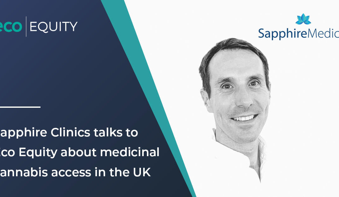 Sapphire Clinics talks to Eco Equity about medicinal cannabis access in the UK
